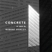 3 Robert Ashley Concrete